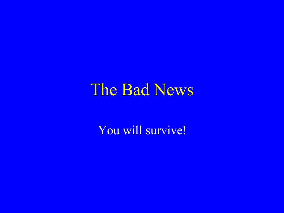 The Good News You will survive!