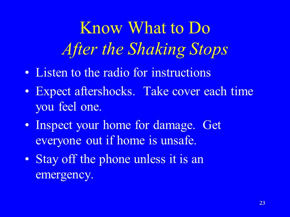 22 Know What to Do After the Shaking Stops Check yourself for injuries.