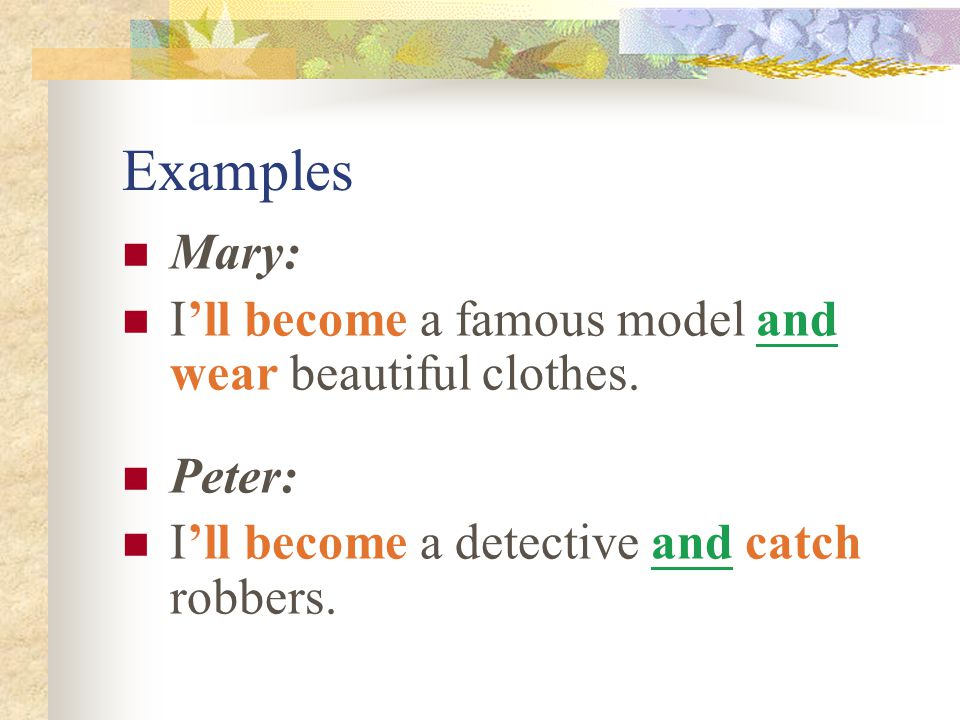 Examples Mary: I'll become a famous model and wear beautiful clothes.