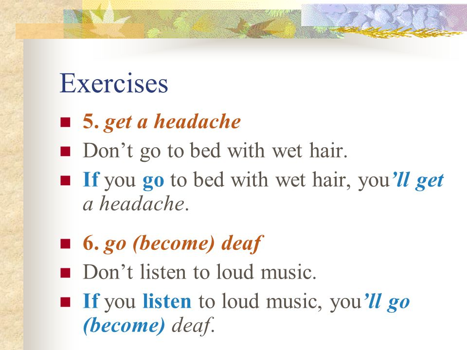 Exercises 5. get a headache Don't go to bed with wet hair.