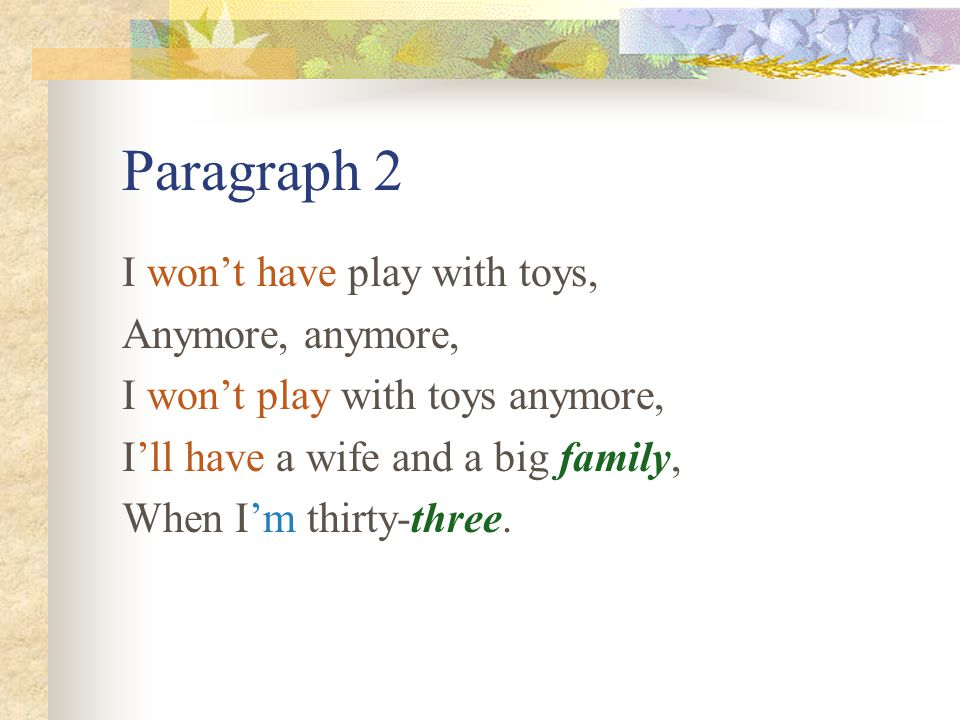 Paragraph 2 I won't have play with toys, Anymore, anymore, I won't play with toys anymore, I'll have a wife and a big family, When I'm thirty-three.