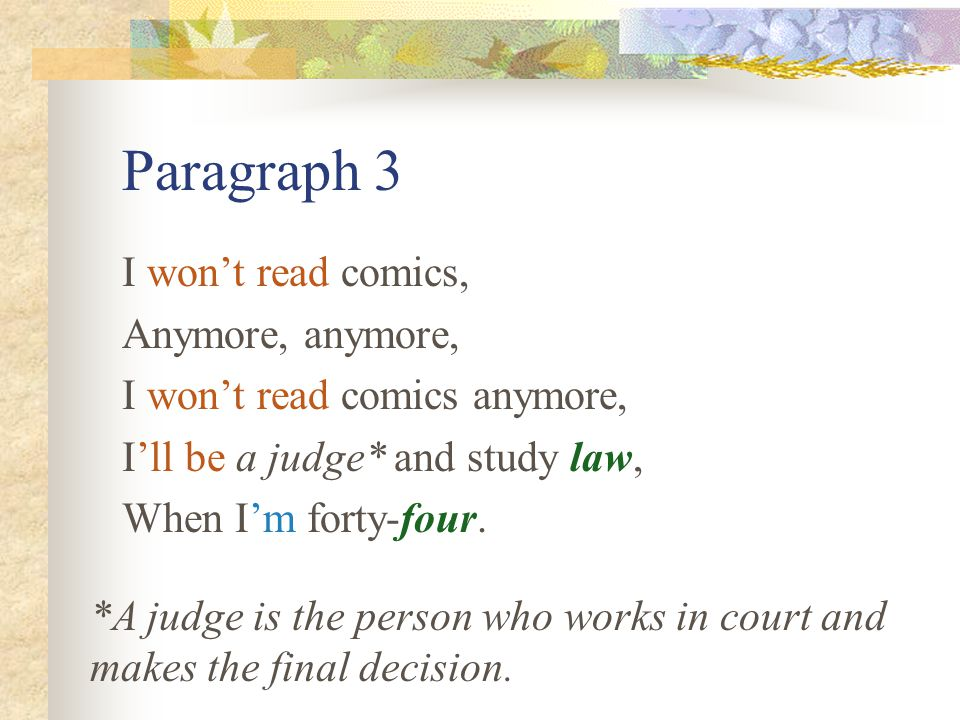 Paragraph 3 I won't read comics, Anymore, anymore, I won't read comics anymore, I'll be a judge* and study law, When I'm forty-four.