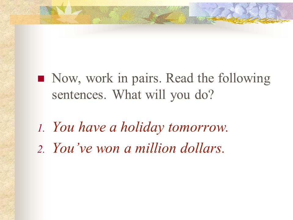 Now, work in pairs. Read the following sentences.