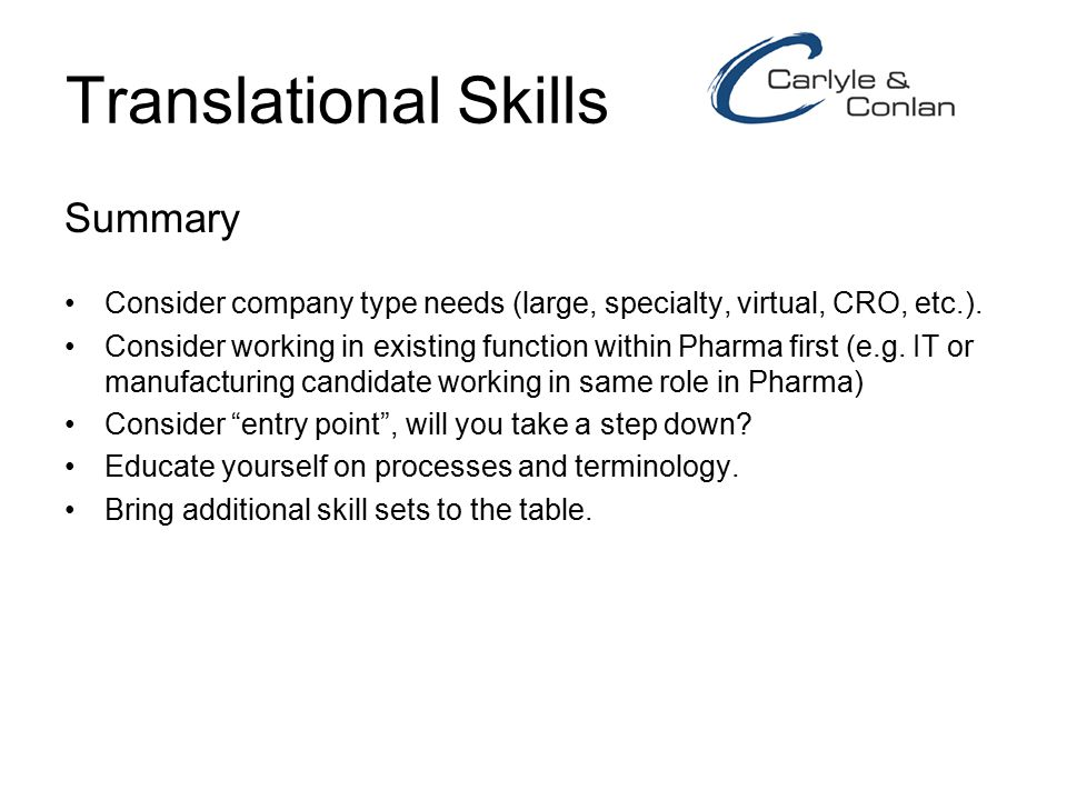 Translational Skills Summary Consider company type needs (large, specialty, virtual, CRO, etc.). Consider working in existing function within Pharma f