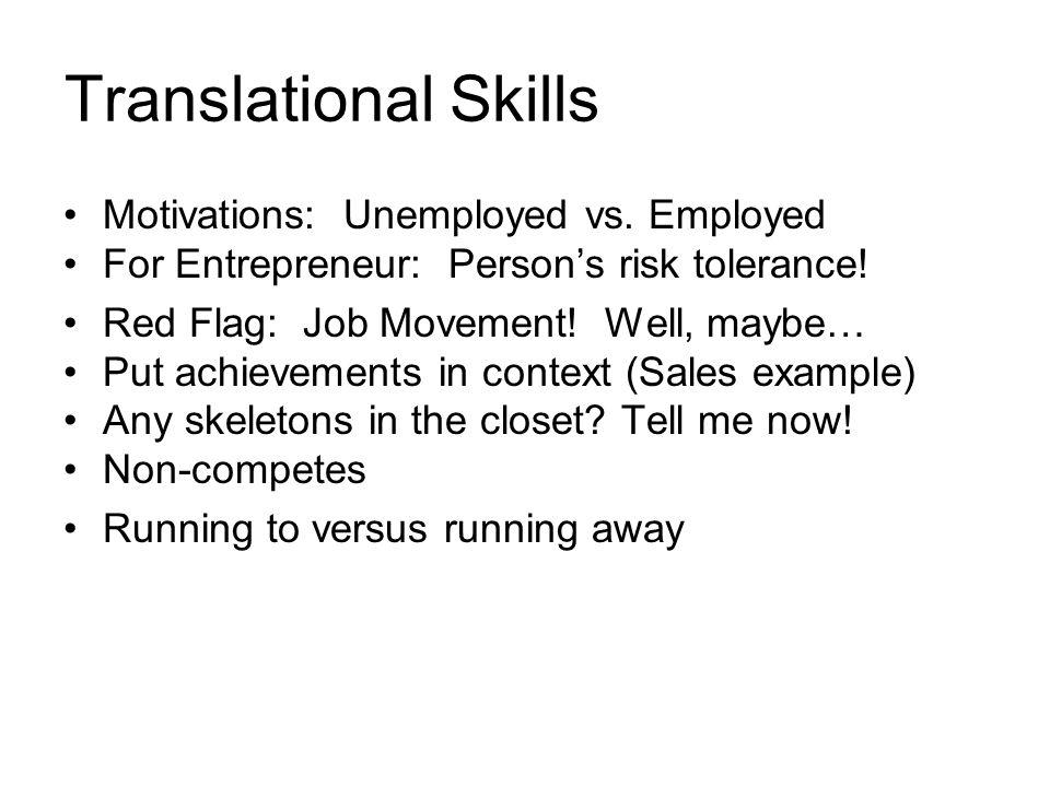 Translational Skills Motivations: Unemployed vs. Employed For Entrepreneur: Person's risk tolerance! Red Flag: Job Movement! Well, maybe… Put achievem
