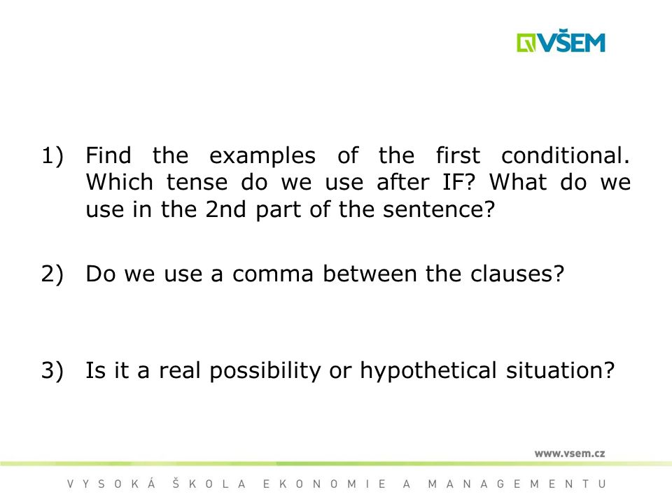 1)Find the examples of the first conditional. Which tense do we use after IF.
