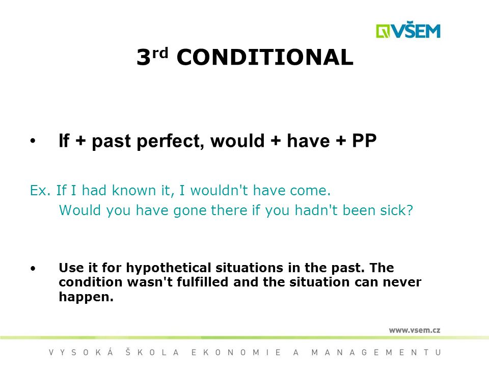 3 rd CONDITIONAL If + past perfect, would + have + PP Ex.