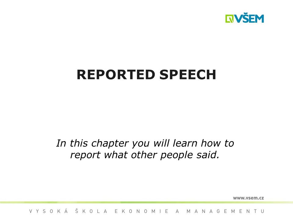REPORTED SPEECH In this chapter you will learn how to report what other people said.