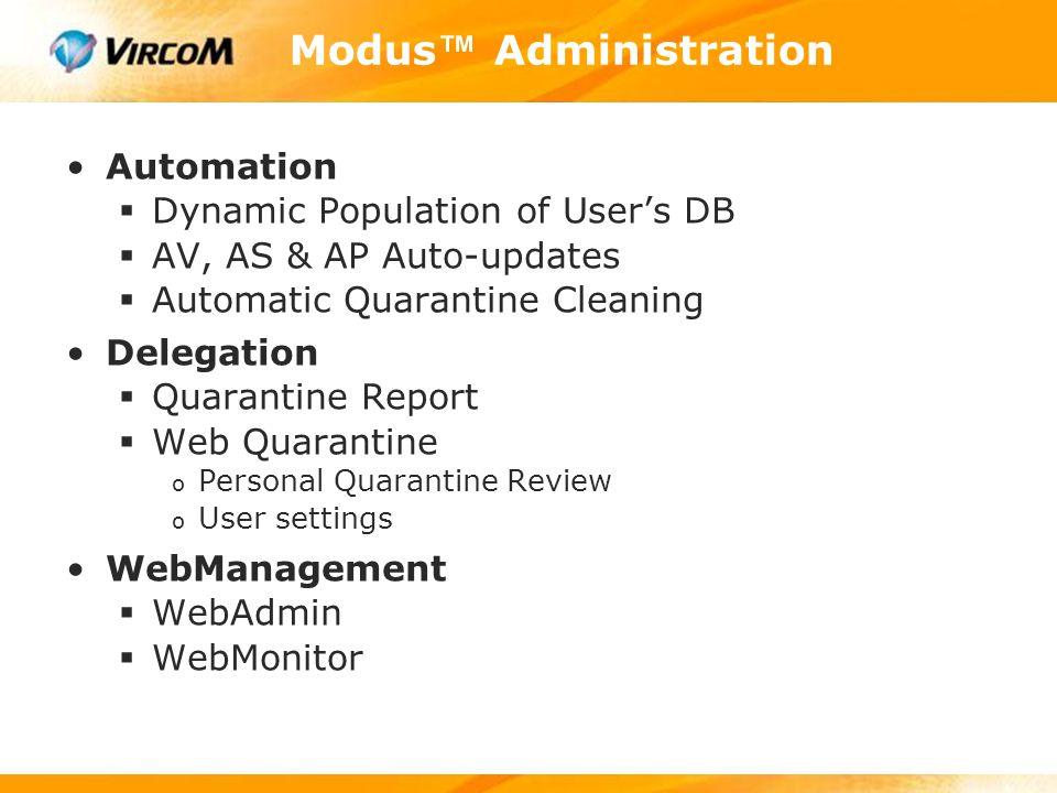 Modus ™ Administration Automation  Dynamic Population of User's DB  AV, AS & AP Auto-updates  Automatic Quarantine Cleaning Delegation  Quarantine