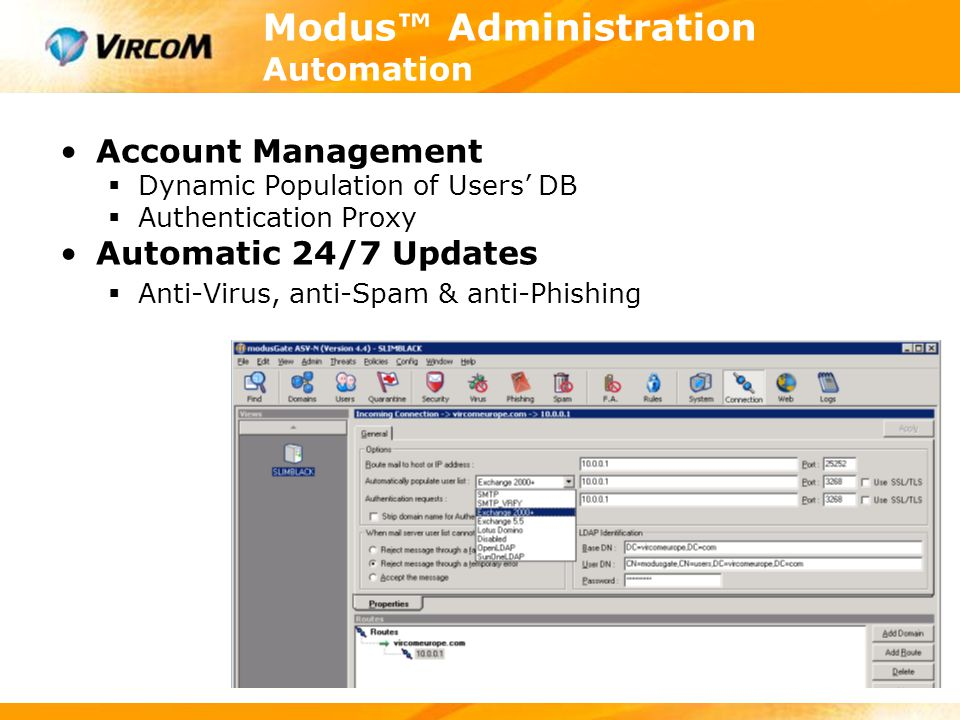 Modus™ Administration Automation Account Management  Dynamic Population of Users' DB  Authentication Proxy Automatic 24/7 Updates  Anti-Virus, anti