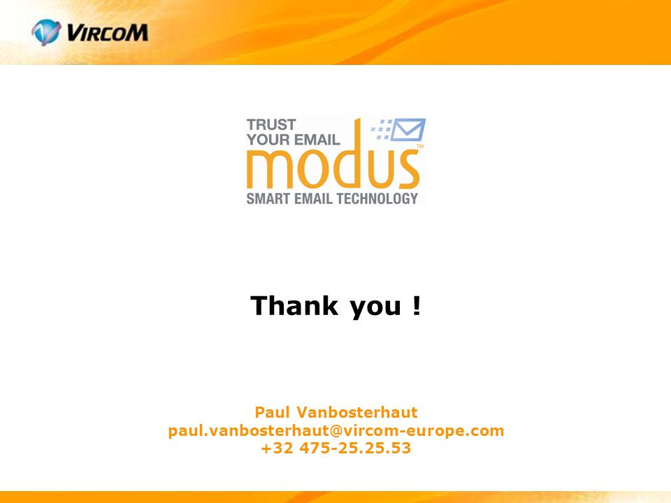 Paul Vanbosterhaut paul.vanbosterhaut@vircom-europe.com +32 475-25.25.53 Thank you !