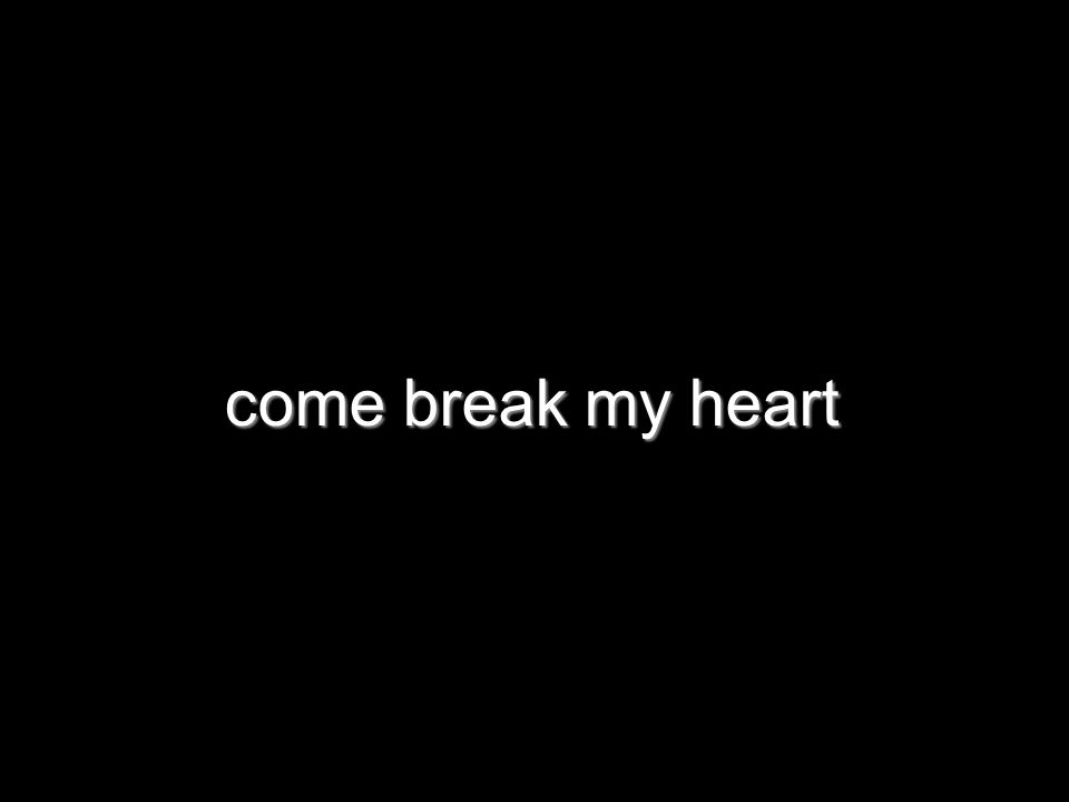 come break my heart