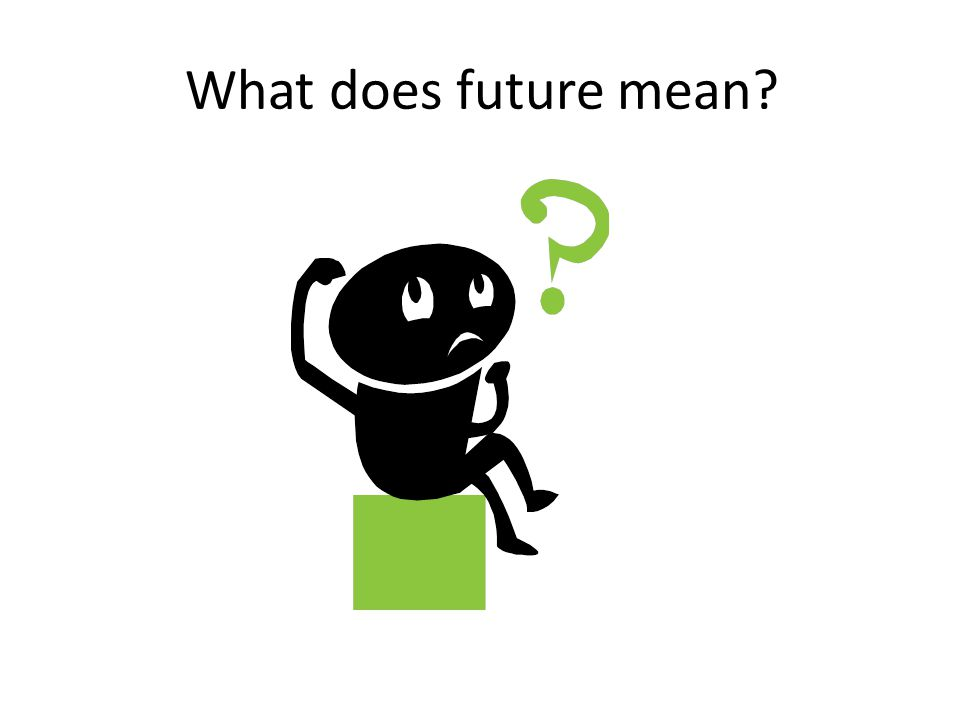 What does future mean?