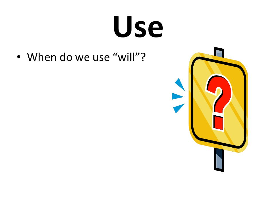 """Use When do we use """"will""""?"""