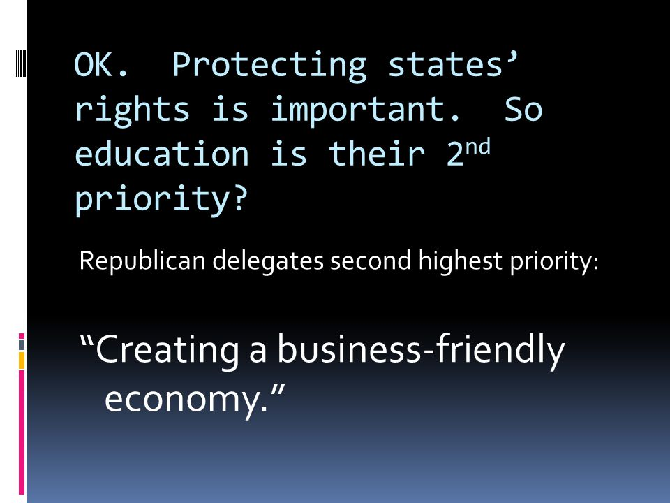 "OK. Protecting states' rights is important. So education is their 2 nd priority? Republican delegates second highest priority: ""Creating a business-fr"