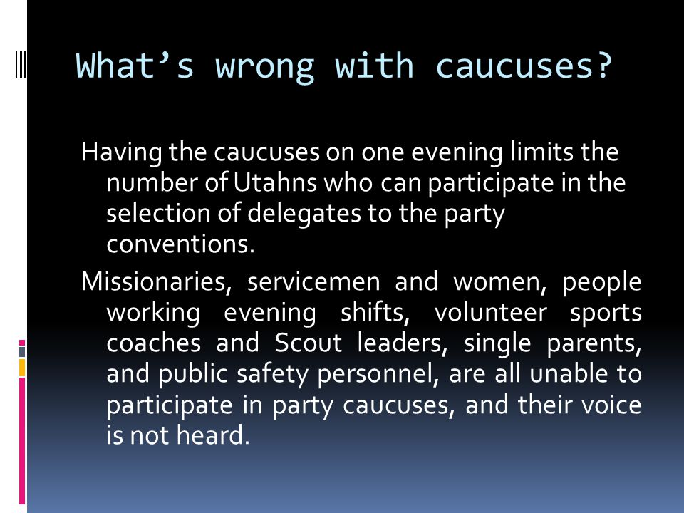 But I thought we were trying to do away with caucuses.