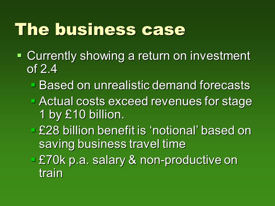  Currently showing a return on investment of 2.4  Based on unrealistic demand forecasts  Actual costs exceed revenues for stage 1 by £10 billion.
