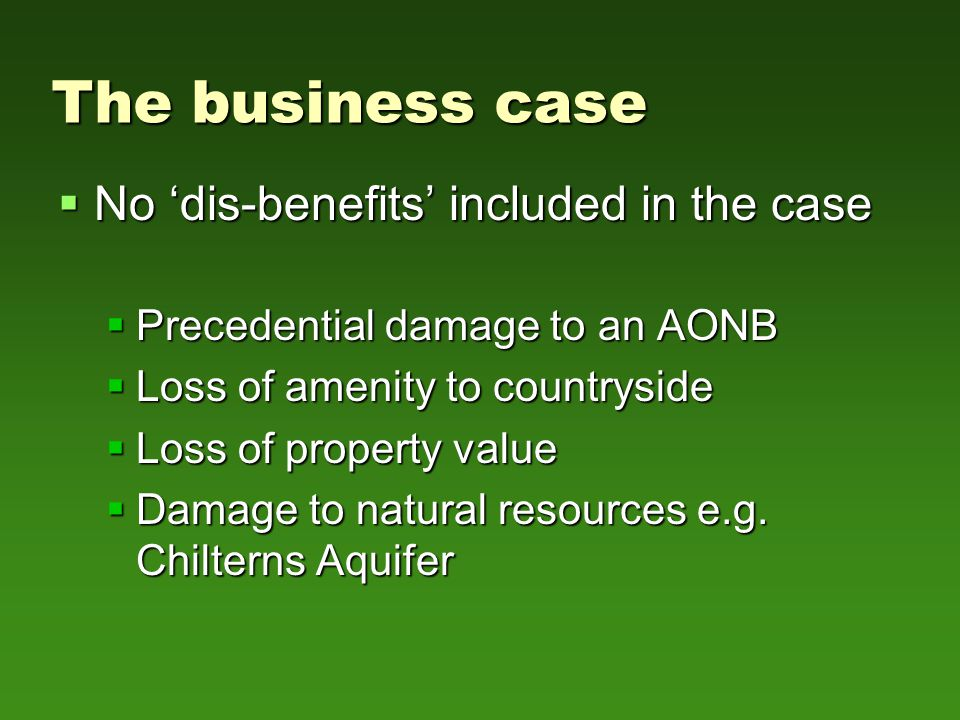  No 'dis-benefits' included in the case  Precedential damage to an AONB  Loss of amenity to countryside  Loss of property value  Damage to natural resources e.g.