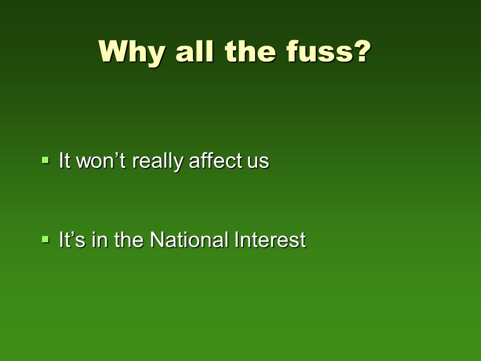  It won't really affect us  It's in the National Interest Why all the fuss