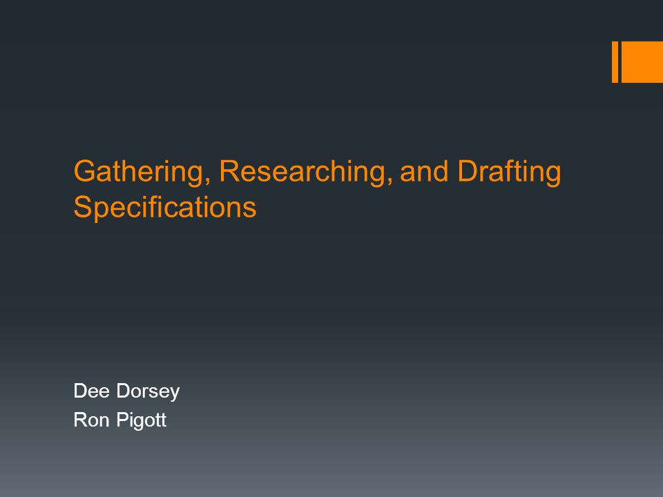 Gathering, Researching, and Drafting Specifications Dee Dorsey Ron Pigott