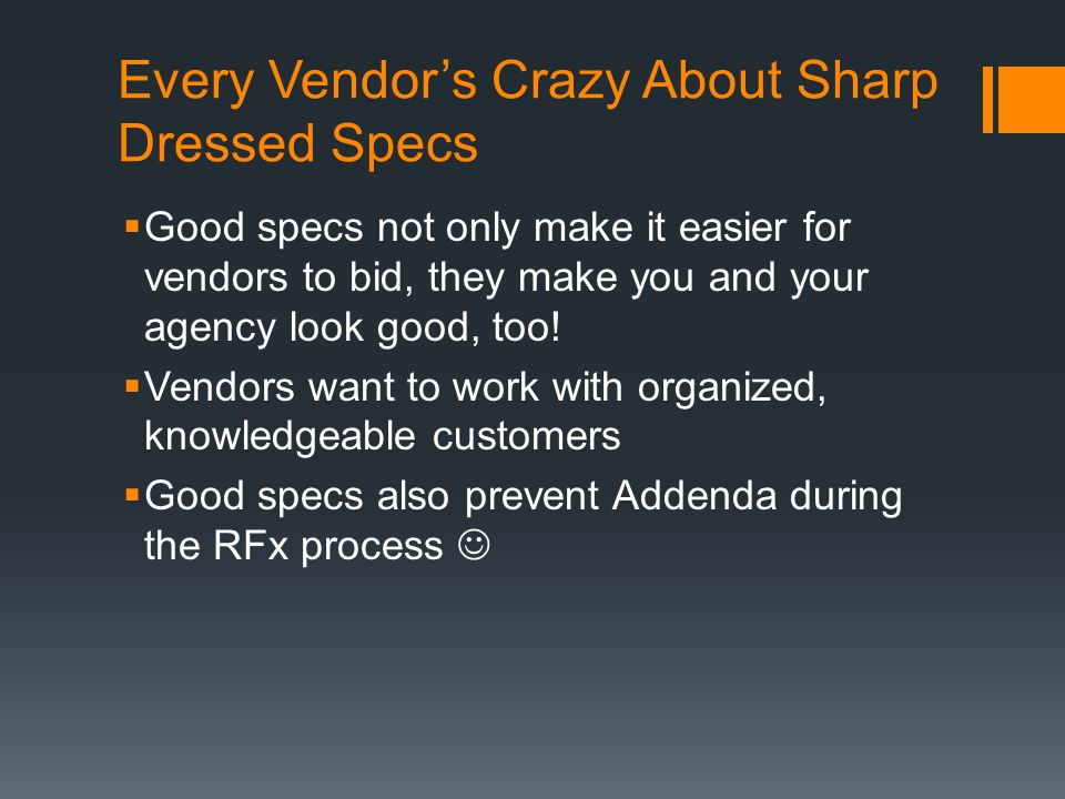 Every Vendor's Crazy About Sharp Dressed Specs  Good specs not only make it easier for vendors to bid, they make you and your agency look good, too.