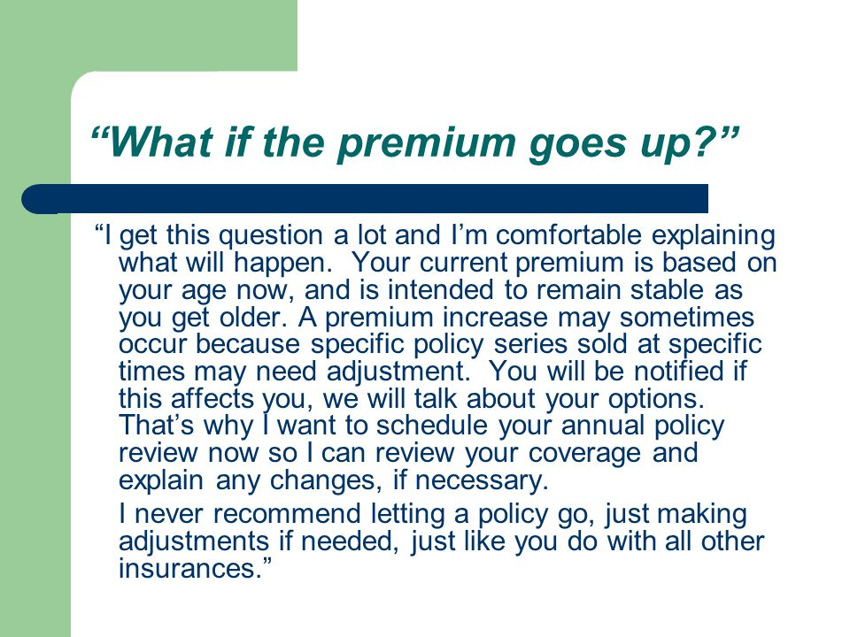 What if the premium goes up? I get this question a lot and I'm comfortable explaining what will happen.