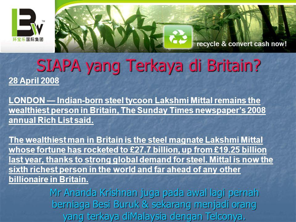 Mr Ananda Krishnan juga pada awal lagi pernah berniaga Besi Buruk & sekarang menjadi orang yang terkaya diMalaysia dengan Telconya.