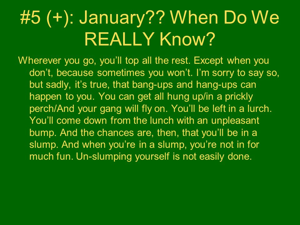 #5 (+): January?? When Do We REALLY Know? Wherever you go, you'll top all the rest. Except when you don't, because sometimes you won't. I'm sorry to s