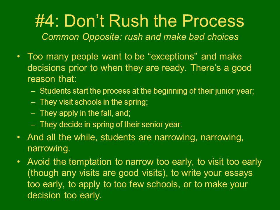 #4: Don't Rush the Process Common Opposite: rush and make bad choices Too many people want to be exceptions and make decisions prior to when they are ready.