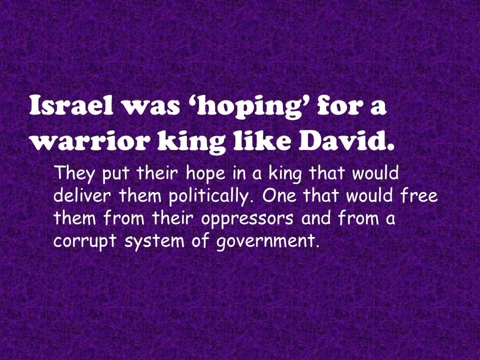 Israel was 'hoping' for a warrior king like David.