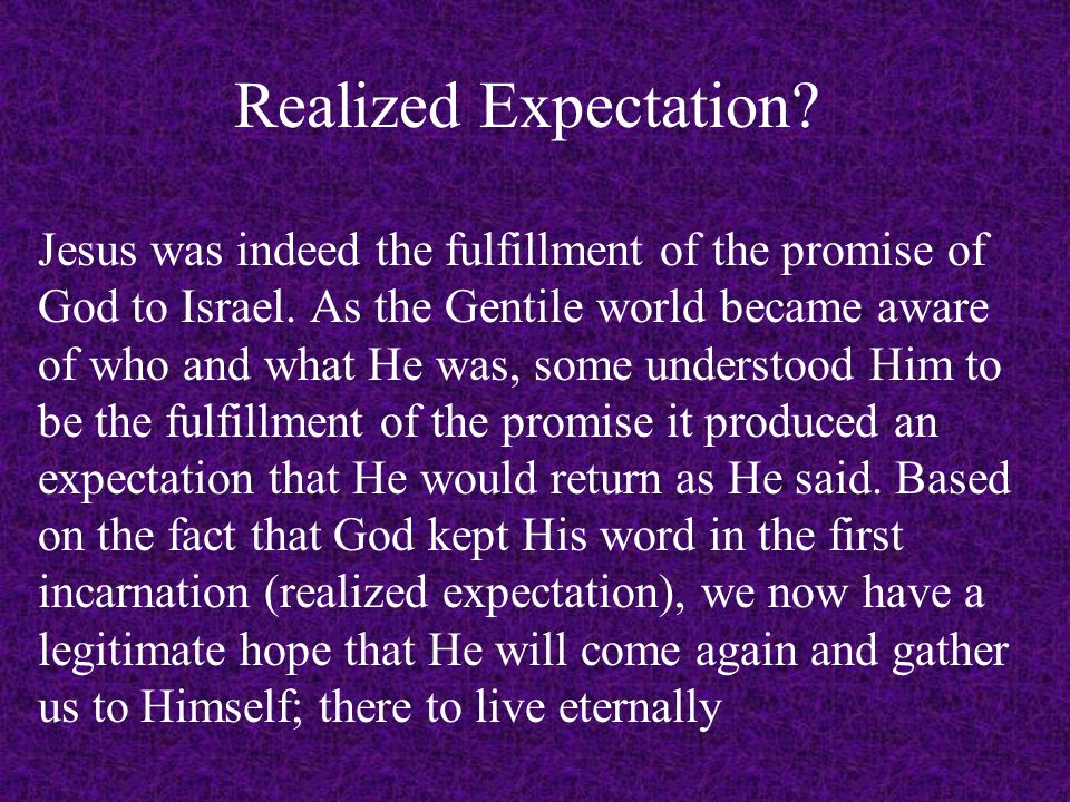 Realized Expectation. Jesus was indeed the fulfillment of the promise of God to Israel.