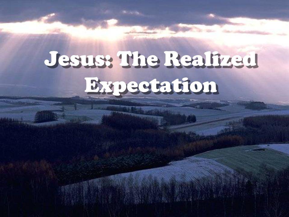 Jesus: The Realized Expectation