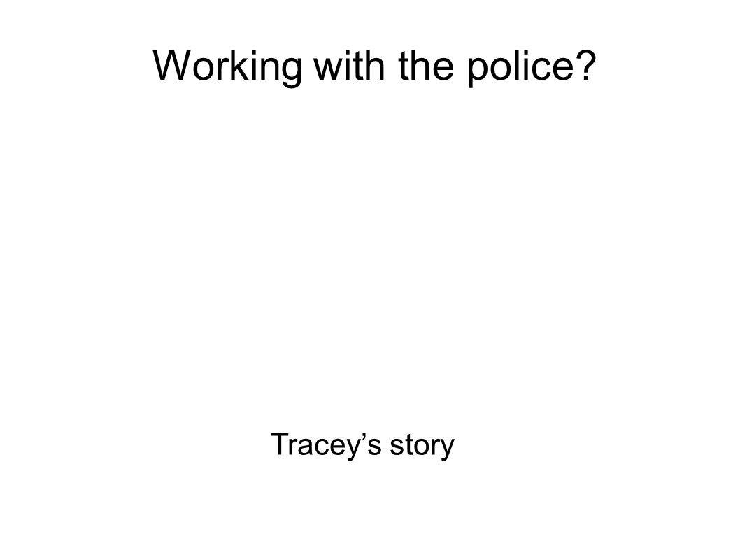 Working with the police Tracey's story