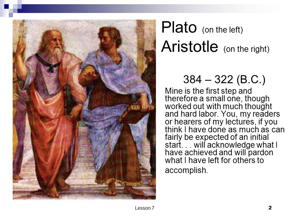 2 Plato (on the left) Aristotle (on the right) 384 – 322 (B.C.) Mine is the first step and therefore a small one, though worked out with much thought