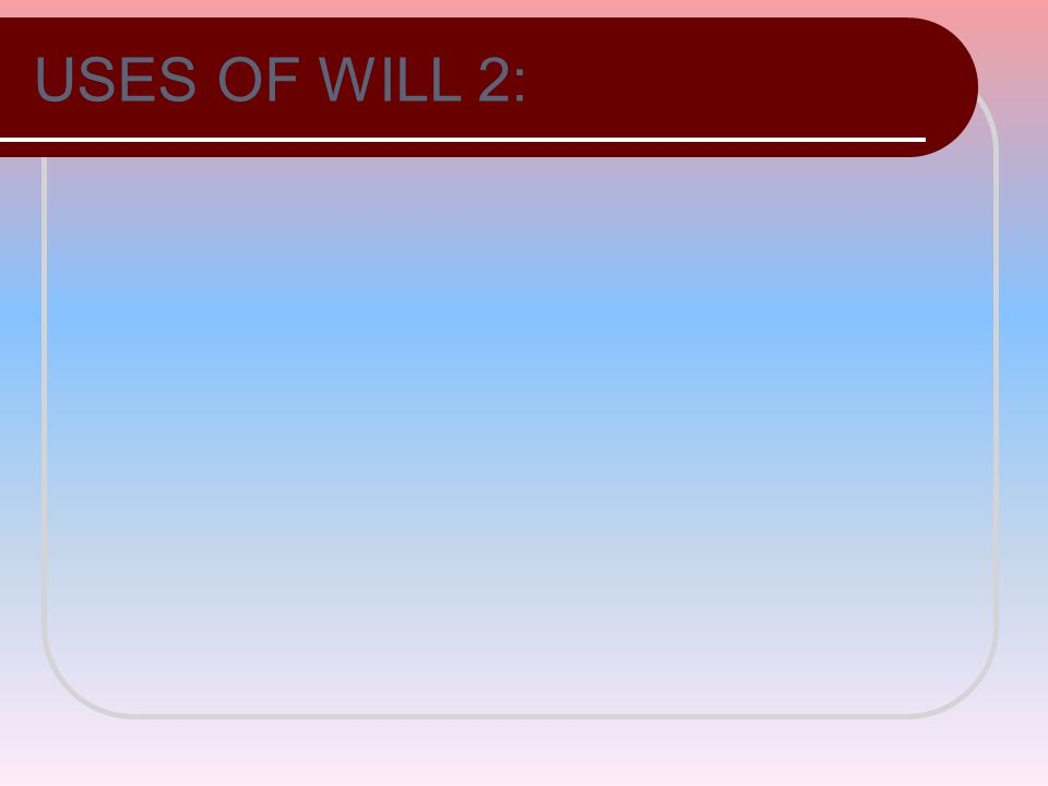 USES OF WILL 2: