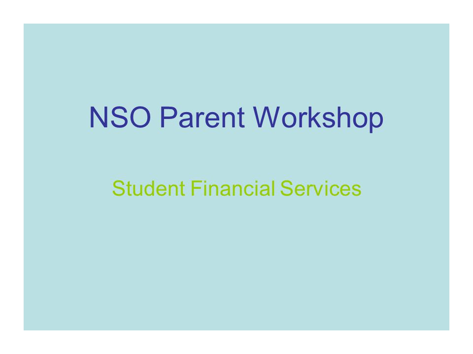 View a copy of this presentation on the Student Financial Services Home page- it will be posted after NSO