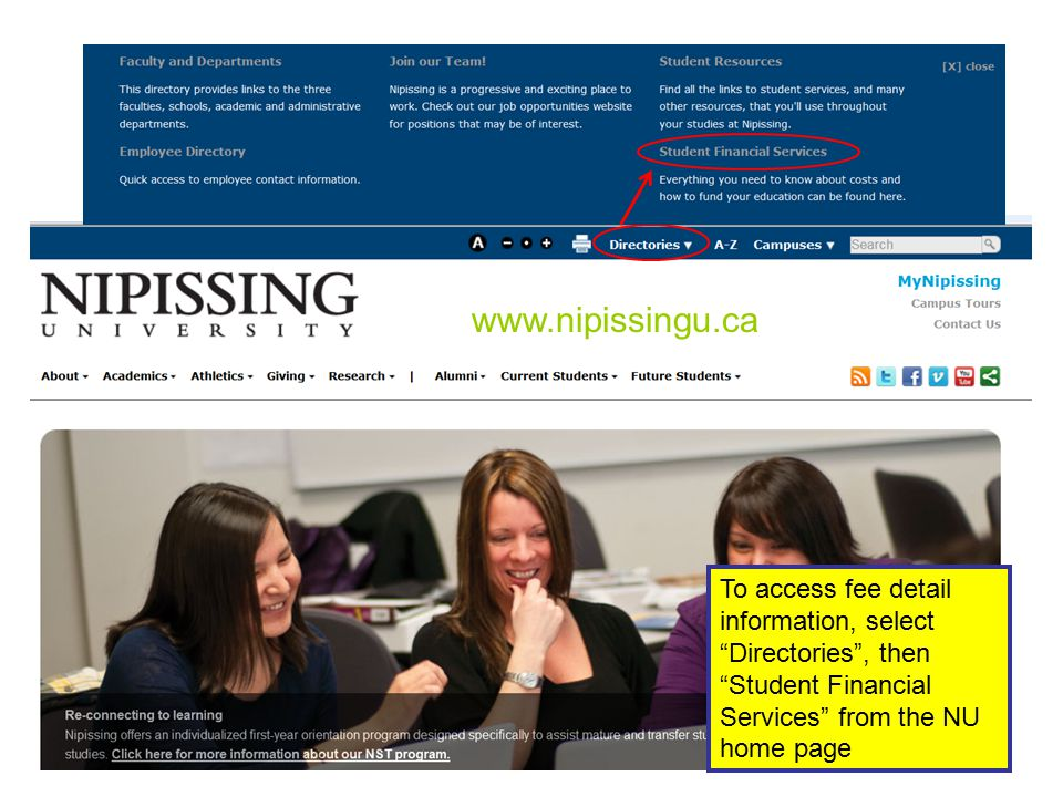 To access fee detail information, select Directories , then Student Financial Services from the NU home page www.nipissingu.ca