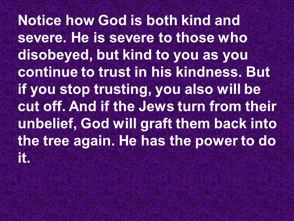 Notice how God is both kind and severe.
