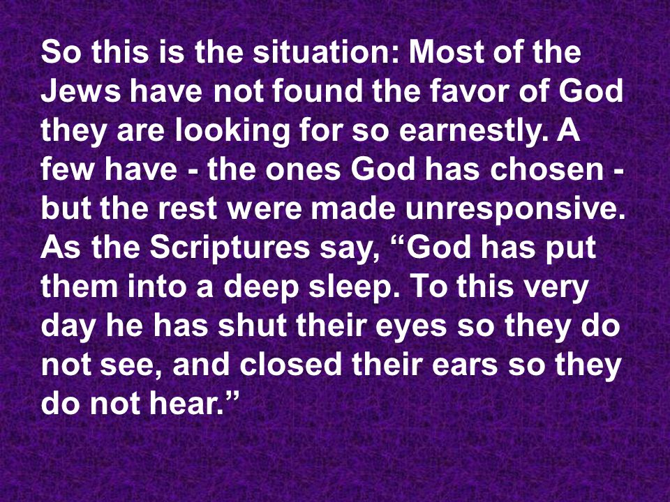 So this is the situation: Most of the Jews have not found the favor of God they are looking for so earnestly.