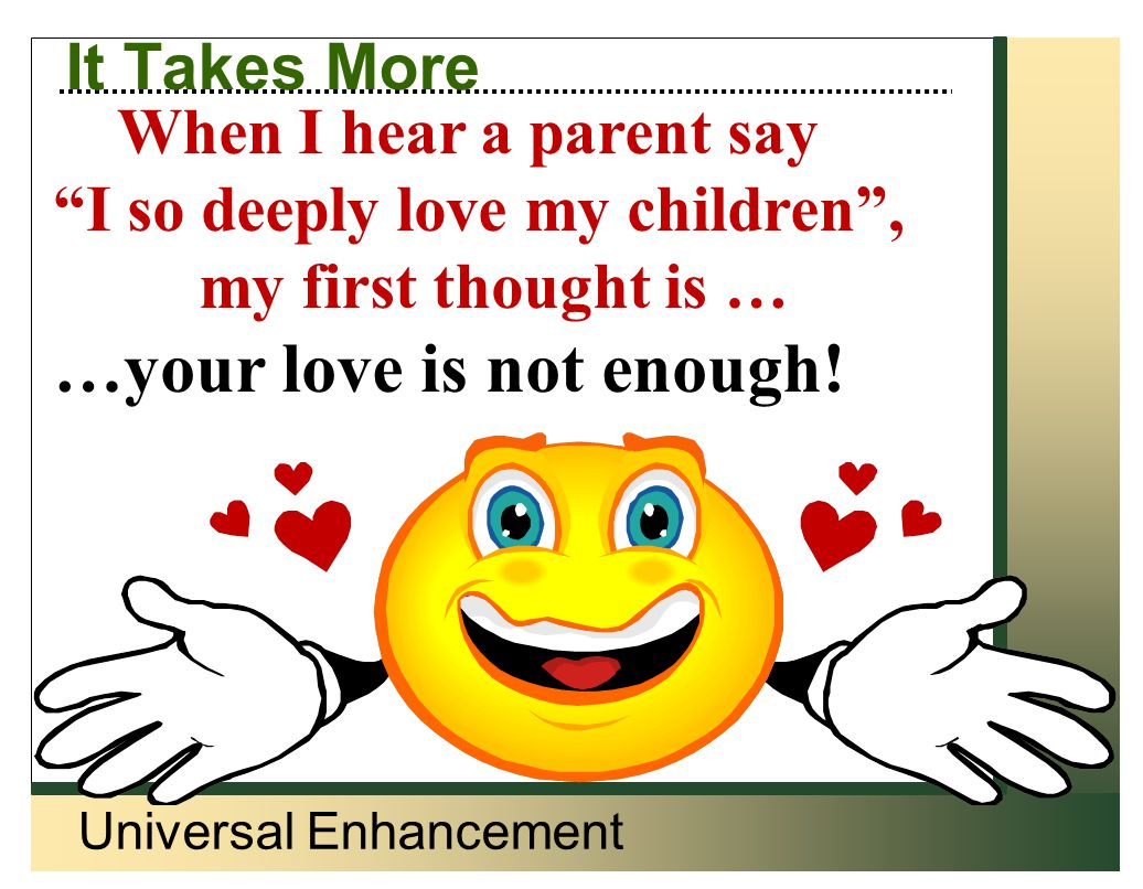 Universal Enhancement Taking Advantage Don't let the child you support take advantage of you by saying- I don't know how.