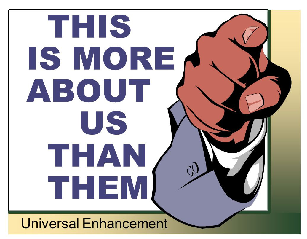 Universal Enhancement THIS IS MORE ABOUT US THAN THEM