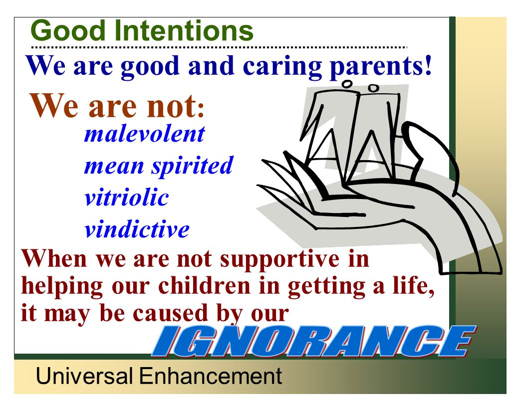 Universal Enhancement Successful Parents… Have a game plan Have proactive strategies for managing tantrums Learn from their children Are consistent Say what they mean and mean what they say