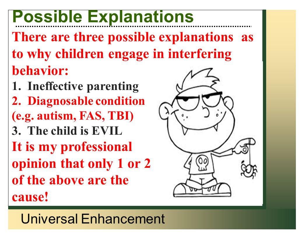 Universal Enhancement Passive Participation The participation of some children may be passive: Having a presence Listening Observing Fleeting engagement Start Low – Go Slow!