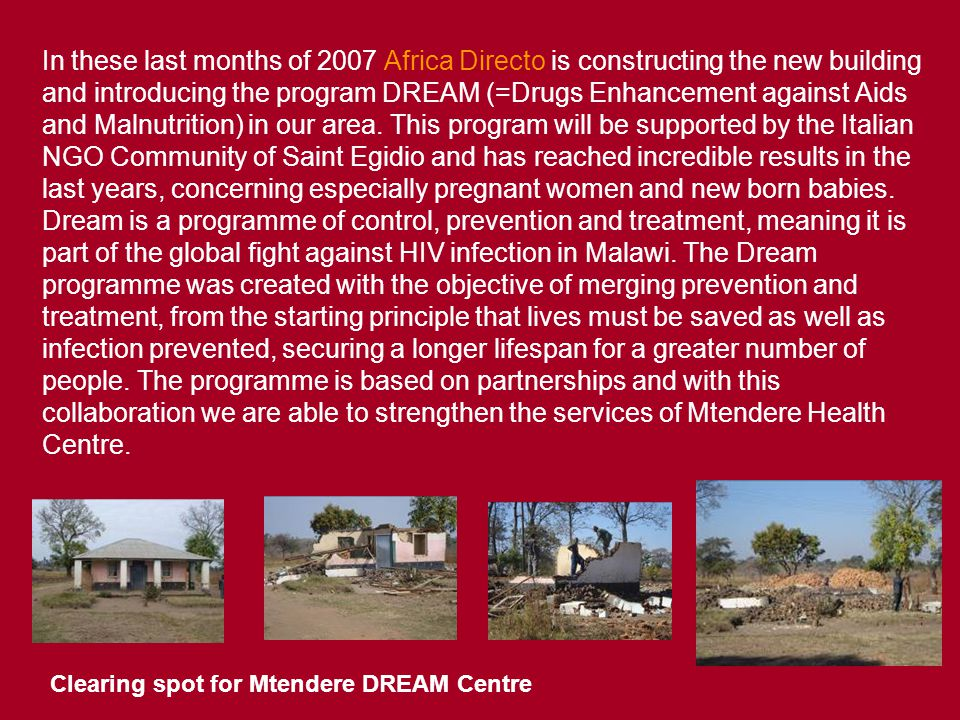 In these last months of 2007 Africa Directo is constructing the new building and introducing the program DREAM (=Drugs Enhancement against Aids and Malnutrition) in our area.