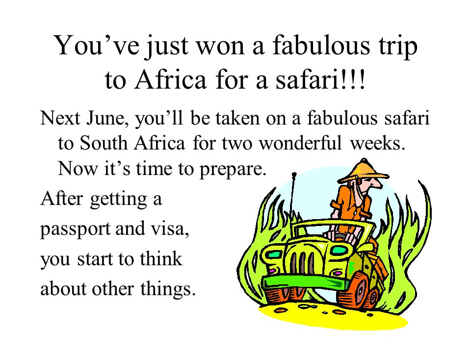 You've just won a fabulous trip to Africa for a safari!!.