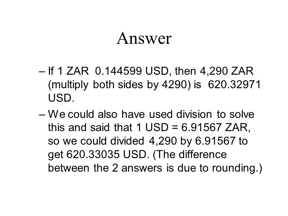 Answer –If 1 ZAR 0.144599 USD, then 4,290 ZAR (multiply both sides by 4290) is 620.32971 USD.