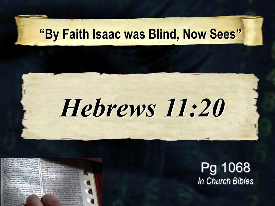 """By Faith Isaac was Blind, Now Sees"" ""By Faith Isaac was Blind, Now Sees"" Pg 1068 In Church Bibles Hebrews 11:20 Hebrews 11:20"