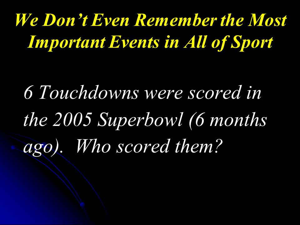 6 Touchdowns were scored in the 2005 Superbowl (6 months ago).