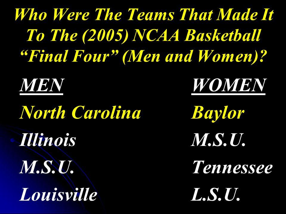 MENWOMEN North CarolinaBaylor IllinoisM.S.U. M.S.U.Tennessee LouisvilleL.S.U.