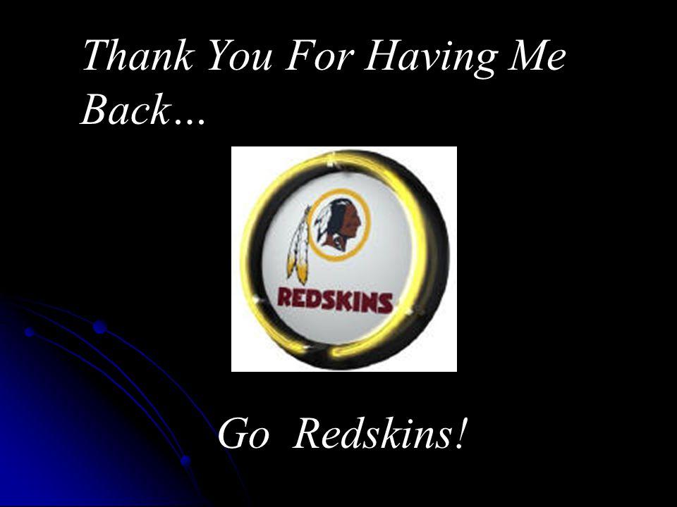 Thank You For Having Me Back… Go Redskins!